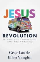 Jesus Revolution - How God Transformed an Unlikely Generation and How He Can Do It Again Today ebook by Greg Laurie, Ellen Vaughn