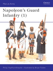 Napoleon's Guard Infantry (1) ebook by Philip Haythornthwaite,Bryan Fosten