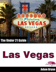 The Under 21 Guide to Las Vegas ebook by Adam Bryan