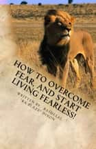 How to overcome fear, and start living fearless! ebook by Rasheeal Dixon