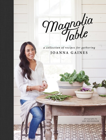 Magnolia Table - A Collection of Recipes for Gathering ebook by Joanna Gaines,Marah Stets
