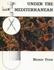 Under the Mediterranean - Marine Antiquities ebook by Honor Frost