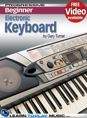 Electronic Keyboard Lessons for Beginners - Teach Yourself How to Play Keyboard (Free Video Available) ebook by LearnToPlayMusic.com,Gary Turner