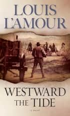 Westward the Tide - A Novel ebook by Louis L'Amour