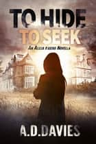 To Hide To Seek ebook by A. D. Davies