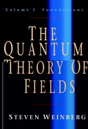 The Quantum Theory of Fields: Volume 1, Foundations ebook by Steven Weinberg