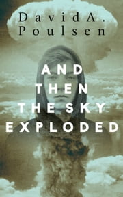 And Then the Sky Exploded ebook by David A. Poulsen