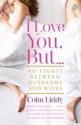 I Love You, But ... - 40 Fights Between Husbands and Wives ebook by Colm Liddy