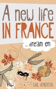 A New Life in France...Dream on ebook by Gail Atherton