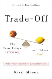 Trade-Off - Why Some Things Catch On, and Others Don't ebook by Kevin Maney, Jim Collins