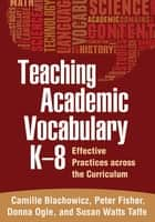Teaching Academic Vocabulary K-8 - Effective Practices across the Curriculum ebook by Camille Blachowicz, PhD, Peter Fisher,...