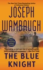 The Blue Knight ebook by Joseph Wambaugh,Michael Connelly
