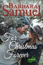For Christmas Forever ebook by Barbara Samuel