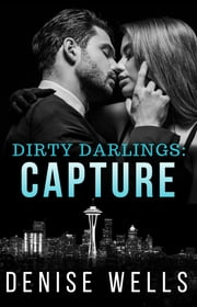 Dirty Darlings: Capture - Dirty Darlings ebook by Denise Wells