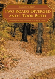 Two Roads Diverged and I Took Both - Meaningful Writing Instruction in an Age of Testing ebook by Melanie Mayer