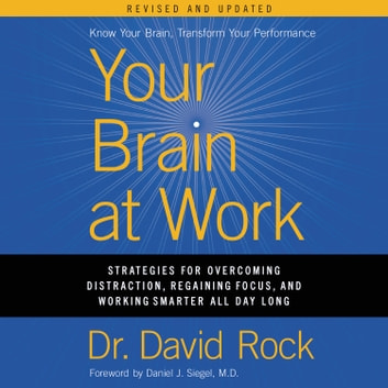 Your Brain at Work, Revised and Updated - Strategies for Overcoming Distraction, Regaining Focus, and Working Smarter All Day Long audiobook by David Rock