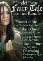 The Circlet Press Fairy Tale Bundle ebook by Elizabeth Schechter