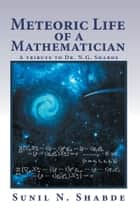 Meteoric Life of a Mathematician ebook by Sunil N. Shabde