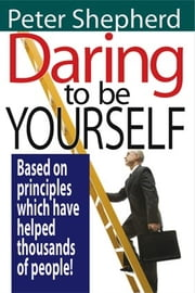 Daring to be Yourself ebook by Peter Shepherd