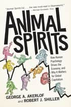 Animal Spirits - How Human Psychology Drives the Economy, and Why It Matters for Global Capitalism (New in Paper) ebook by George A. Akerlof, Robert J. Shiller