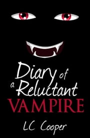 Diary of a Reluctant Vampire ebook by LC Cooper