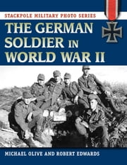 The German Soldier in World War II ebook by Michael Olive,Robert Edwards