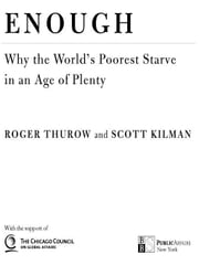 Enough - Why the World's Poorest Starve in and Age of Plenty ebook by Roger Thurow,Scott Kilman