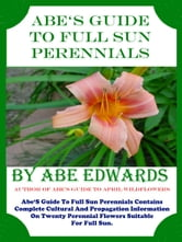 Abe's Guide to Full Sun Perennials ebook by Abe Edwards