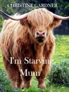 I'm Starving, Mum! ebook by Christine Gardner