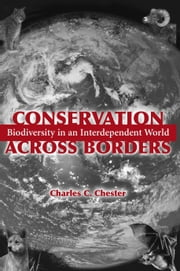 Conservation Across Borders - Biodiversity in an Interdependent World ebook by Charles C. Chester