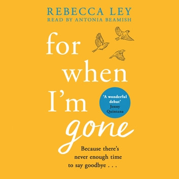 For When I'm Gone - The most heartbreaking and uplifting debut to curl up with in 2020! audiobook by Rebecca Ley