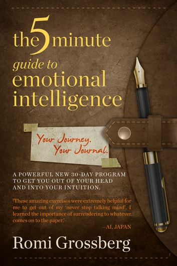 The 5-Minute Guide to Emotional Intelligence - Your Journey, Your Journal. ebook by Romi Grossberg