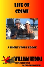 Life of Crime ebook by William Hrdina