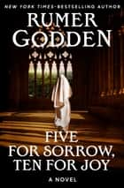 Five for Sorrow, Ten for Joy - A Novel ebook by Rumer Godden
