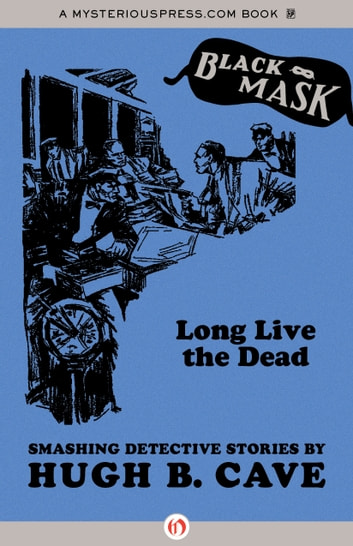 Long Live the Dead - Smashing Detective Stories ebook by Hugh B. Cave,Keith Alan Deutsch