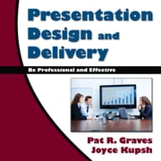 Presentation Design and Delivery ebook by Joyce Kupsh Pat R. Graves