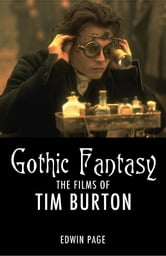 Gothic Fantasy - The Fims of Tim Burton ebook by Edwin Page