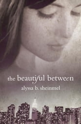 The Beautiful Between ebook by Alyssa Sheinmel