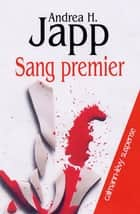 Sang premier ebook by Andrea H. Japp