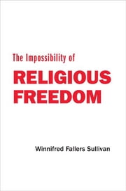 The Impossibility of Religious Freedom ebook by Winnifred Fallers Sullivan