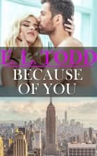 Because Of You - Forever and Ever, #12 ebook by E. L. Todd