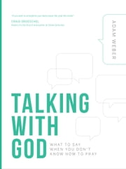 Talking with God - What to Say When You Don't Know How to Pray ebook by Adam Weber