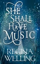 She Shall Have Music - Paranormal Women's Fiction ebook by ReGina Welling
