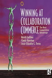 Winning at Collaboration Commerce ebook by Heidi Collins,Jose Claudio Terra,Cindy Gordon