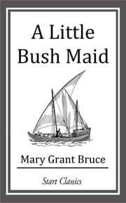 A Little Bush Maid ebook by Mary Grant Bruce