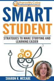 Smart Student - Strategies to Make Studying and Learning Easier ebook by Sharon R. McCabe