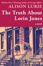 The Truth About Lorin Jones - A Novel ebook by Alison Lurie