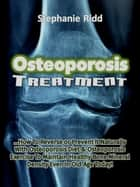 Osteoporosis Treatment: How to Reverse Or Prevent It Naturally With Osteoporosis Diet and Osteoporosis Exercise to Maintain Healthy Bone Mineral Density Even In Old Age Today! ebook by Stephanie Ridd