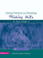 Using History to Develop Thinking Skills at Key Stage 2 ebook by Belle Wallace