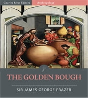The Golden Bough: A Study in Magic and Religion (Illustrated Edition) ebook by Sir James George Frazer